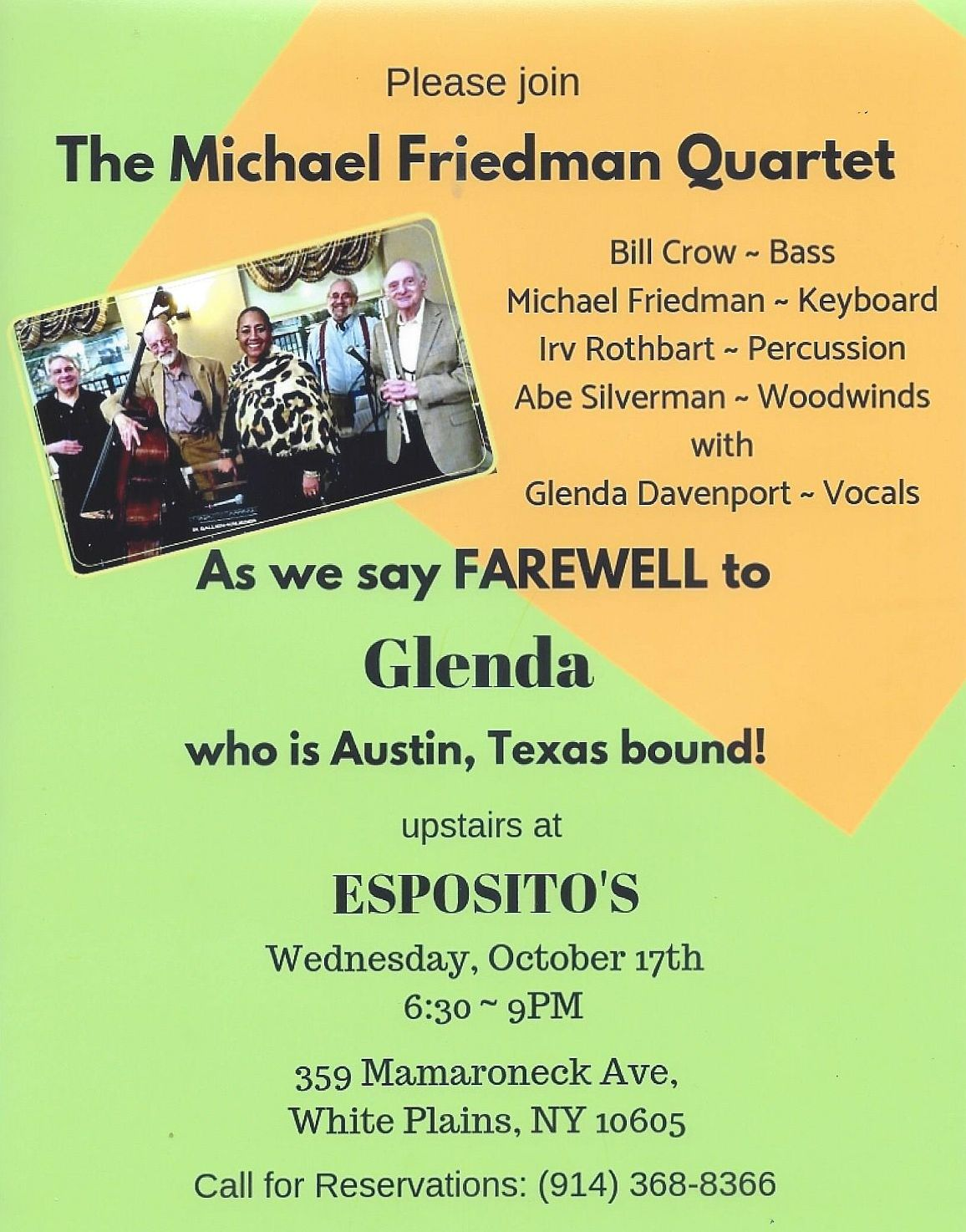 Please join The Michael Friedman Quartet Bill Crow - Bass Irv Rothbart - Percussion Abe Silverman - Woodwinds with Glenda Davenport - Vocals as we say FAREWELL to Glenda who is Austin, Texas bound!  upstairs at Esposito's  Wednesday, October 17th